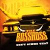 Start:04:59 - The Bosshoss - Don't Gimme That