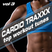 Cardio Traxxx Vol. 3 - Top Workout Tunes (128-132 BPM 20 Tracks With Non-Stop Workout Mix)