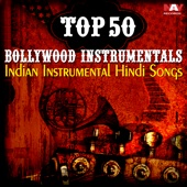 Top 50 Bollywood Instrumentals Indian Instrumental Hindi Songs