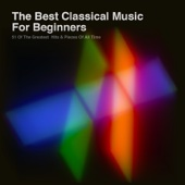 The Best Classical Music for Beginners: 51 of the Greatest Hits & Pieces of All Time