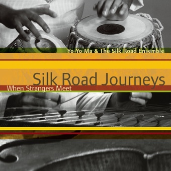 Silk Road Journeys: When Strangers Meet (Remastered) – Yo-Yo Ma & The Silk Road Ensemble