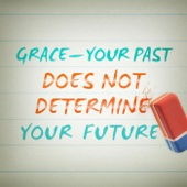 Grace: Your Past Does Not Determine Your Future
