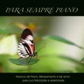 Para Sempre Piano: Músicas Para Relaxar De Piano & De Amor, Relaxamento & Meditação Para Sua Felicidade E Serenidade