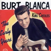 Burt Blanca and the King Creoles: The Early Years (feat. The King Creoles)