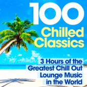 100 Chilled Classics - 3 Hours of the Greatest Chill Out Lounge Music in the World