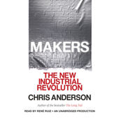 Makers: The New Industrial Revolution (Unabridged)