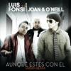 Aunque Estes Con El (Urban Remix) [feat. Joan y O'Neill] - Single, Luis Fonsi