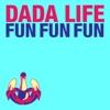 Dada Life - Fun Fun Fun