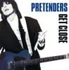 Get Close (Expanded & Remastered), Pretenders
