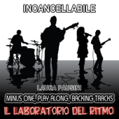 Incancellabile : Laura Pausini (Minus One, Play Along, Backing Tracks)