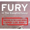 Welcome To the Other World - Nimby Live 2004, Fury In the Slaughterhouse