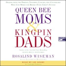 Queen Bee Moms and Kingpin Dads (Unabridged) - Rosalind Wiseman and Elizabeth Rapoport mp3 listen download