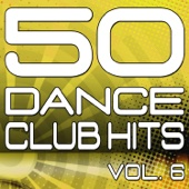 50 Dance Club Hits, Vol. 6 (The Best Dance, House, Electro, Techno & Trance Anthems)