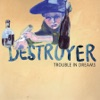 Trouble In Dreams, Destroyer