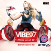 Vibe 97 Summer Night 2013 Radio Energia 97FM (Ibiza Radio Dance House Top Hits), Vol. One