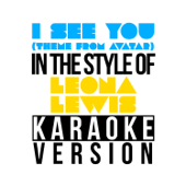 I See You (Theme from Avatar) [In the Style of Leona Lewis] [Karaoke Version]
