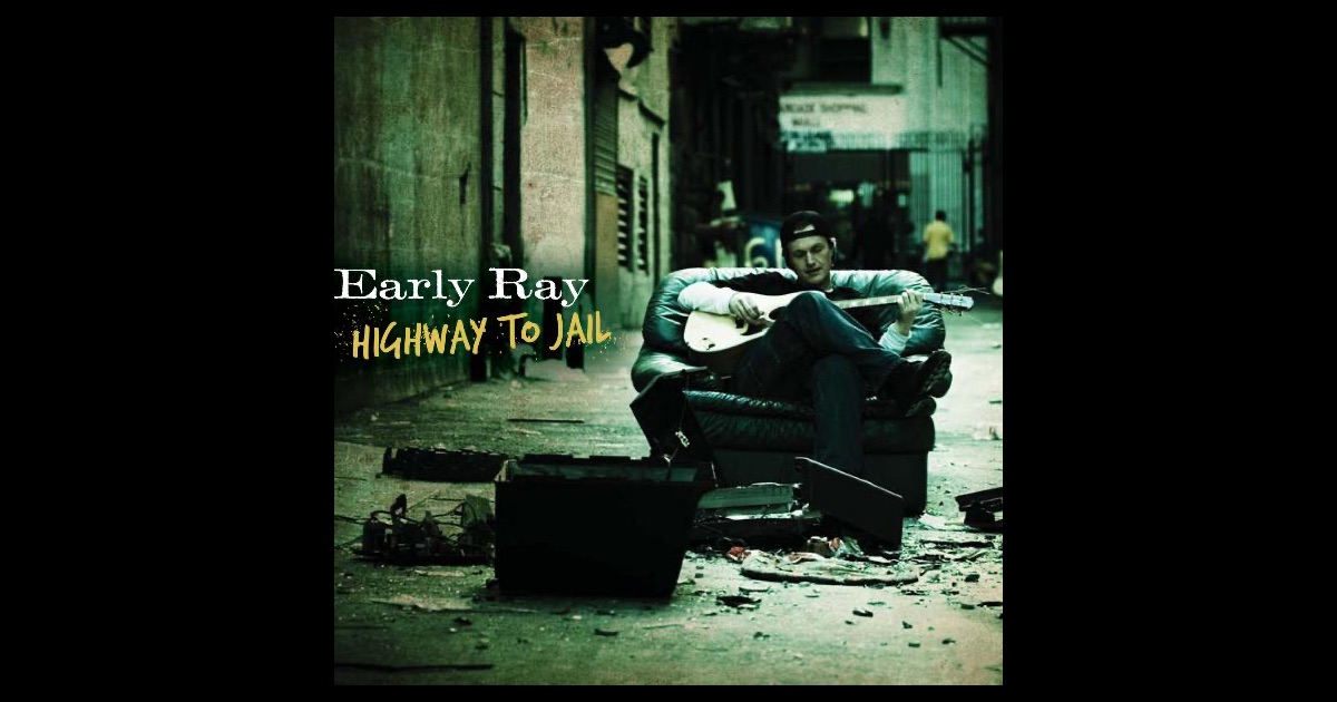 Early Ray - Highway To Jail