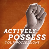 Actively Possess Your Possessions