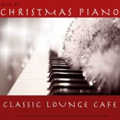 Best of Christmas Piano Classic Lounge Cafe (The Greatest XMas Hits As Deluxe Chill Piano Bar Del Mar Sessions)
