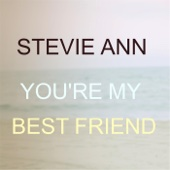 You're My Best Friend - Stevie Ann