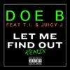 Let Me Find Out (Remix) [feat. T.I. & Juicy J] - Single, Doe B