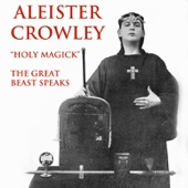 Aleister Crowley: Holy Magick - The Great Beast Speaks