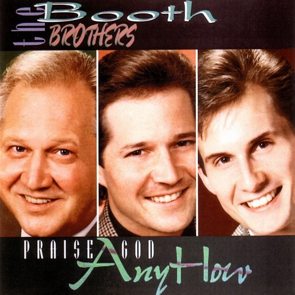 Praise God Anyhow by The Booth Brothers