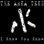 I Know You Know - The Arka Teks
