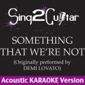 Something That We're Not (Originally Performed By Demi Lovato) [Acoustic Karaoke Version]