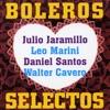 Boleros Selectos, Julio Jaramillo, Leo Marini, Daniel Santos & Walter Cavero