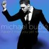 Haven't Met You Yet (Remixes) - EP, Michael Bublé