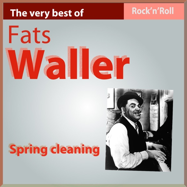 The Very Best of Fats Waller: Spring Cleaning (Rock'n'Roll) | Fats Waller
