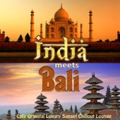 India Meets Bali (Cafe Oriental Luxury Sunset Chillout Lounge)