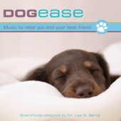 Dog Ease: Music to Relax You and Your Best Friend (feat. Dr. Lee R. Bartel)