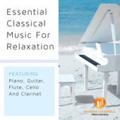 Essential Classical Music for Relaxation - Featuring Piano, Guitar, Flute, Cello and Clarinet