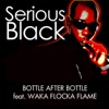 Bottle After Bottle (feat. French Montana & Waka Flocka Flame) - Single, Serious Black