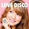 LOVE DISCO - Single (feat. トリンドル玲奈) - Single ジャケット画像