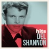 Hits, Del Shannon