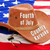 Fourth of July Country Karaoke: Sing Along with These Karaoke Versions of the Most Patriotic Songs by Country Music Superstars