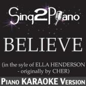 Believe (In the Style of Ella Henderson - Originally By Cher) [Piano Karaoke Version]