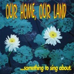 Our Home, Our Land... Something to Sing About