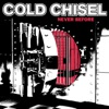 Never Before, Cold Chisel