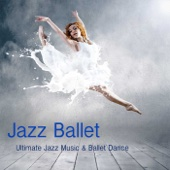 Ballet Dance Jazz J. Company - Jazz Ballet Class Music: Ultimate Jazz Music & Ballet Dance Schools, Dance Lessons, Ballet Class, World Music Ballet Barre, Ballet Exercises & Jazz Ballet Moves  artwork