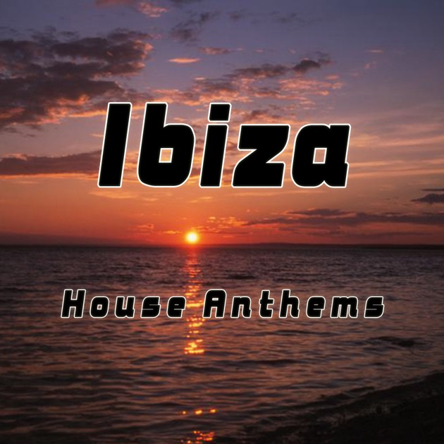 Ibiza house anthems by various artists on apple music for 90s house anthems
