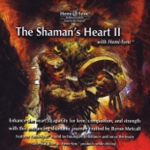 The Shaman's Heart II (With Hemi-Sync) [feat. Byron Metcalf & Steve Roach]