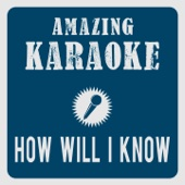 How Will I Know (Karaoke Version) [Originally Performed By Whitney Houston]