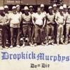 Do or Die, Dropkick Murphys