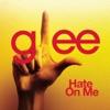 Hate On Me (Glee Cast Version) - Single, Glee Cast