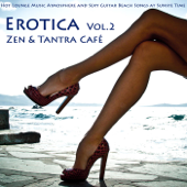 Erotica, Vol. 2 - Zen & Tantra Café - Hot Lounge Music Atmosphere and Sexy Guitar Beach Songs at Sunste Time