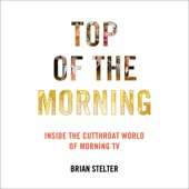Brian Stelter - Top of the Morning: Inside the Cutthroat World of Morning TV (Unabridged)  artwork